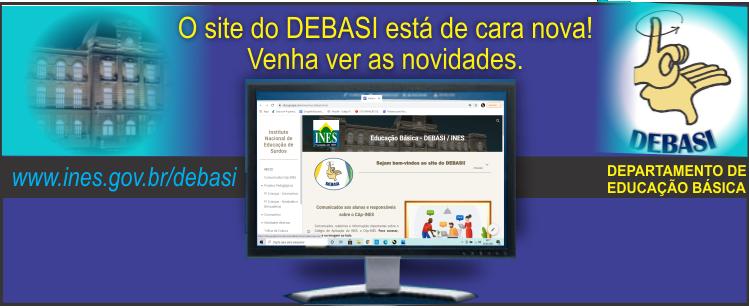 Visite o site do DEBASI, Departamento de Educação Básica do INES