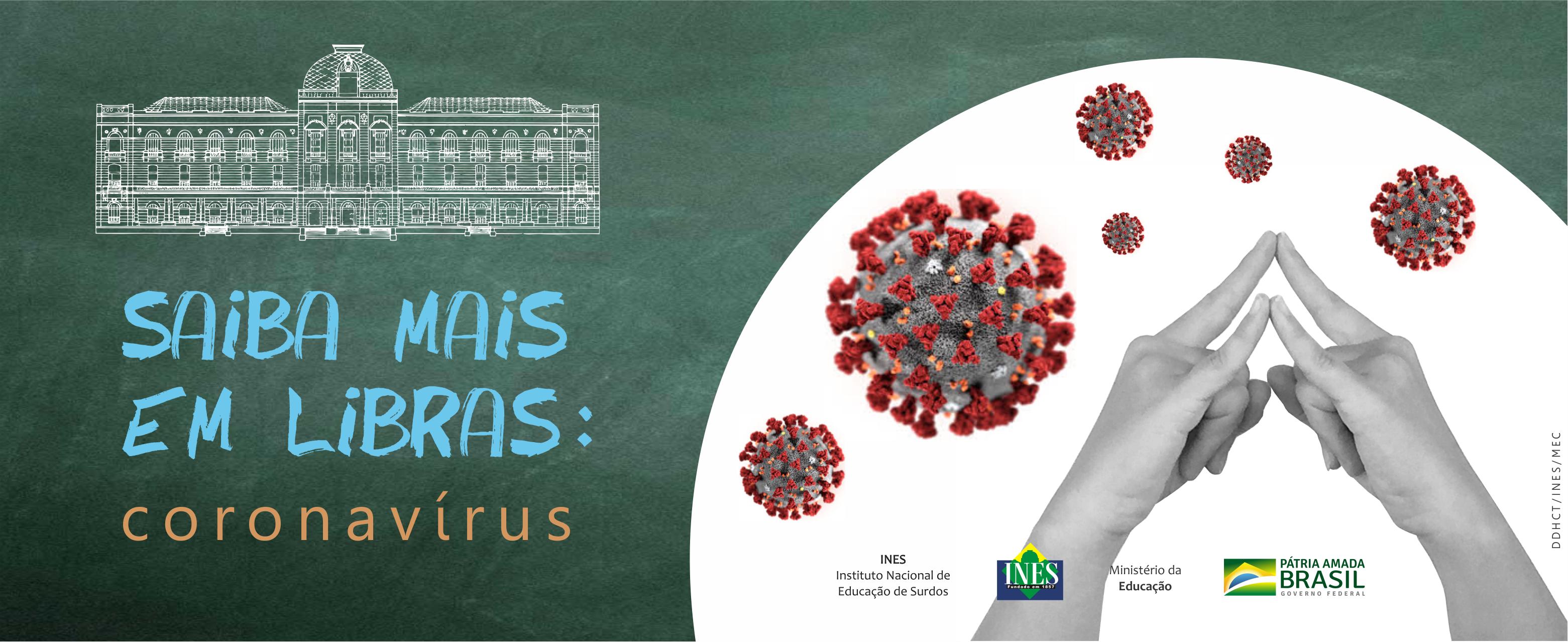 Saiba mais em Libras: Coronavírus