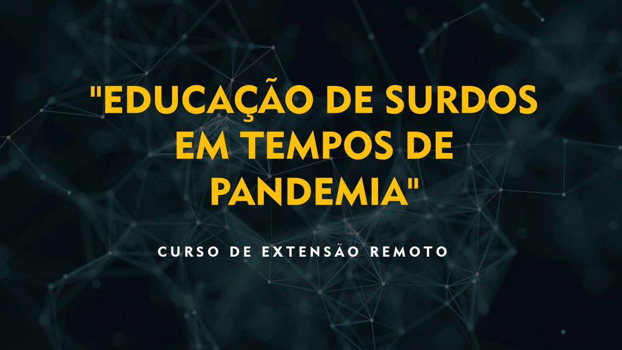 """""""Educação de Surdos em Tempos de Pandemia"""" - Extensão"""